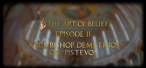 "The Art of Belief Episode II: Archbishop Demetrios on ""Pistevo"""