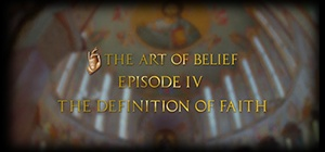 The Art of Belief Episode IV: The Definition of Faith