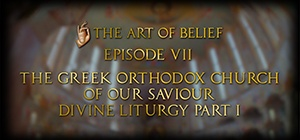 The Art of Belief Episode VII: Divine Liturgy Part I