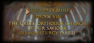 The Art of Belief Episode VIII: Divine Liturgy Part II