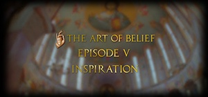 The Art of Belief Episode V: Inspiration