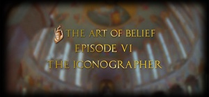 The Art of Belief Episode VI: The Iconographer